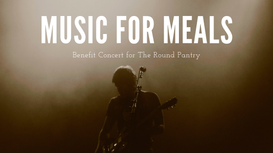music for meals, a benefit concert for the round pantry
