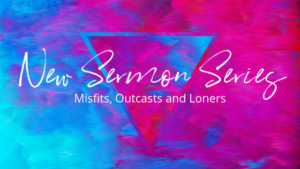 NEW Sermon Series: Misfits, Outcasts and Loners at Heart of Longmont