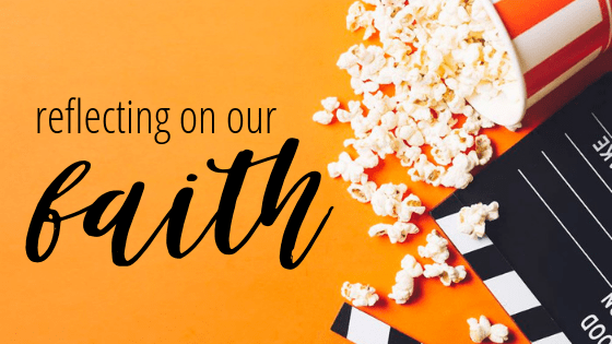 REFLECTING ON OUR FAITH AT THE MOVIES