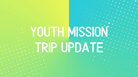 2019 Youth Mission Trip Update
