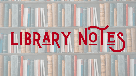 NOTES FROM YOUR LIBRARY: