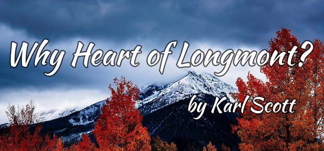Why Heart of Longmont? – by Karl Scott