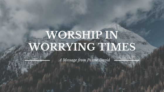 Worship in Worrying Times – Our Ministry Continues